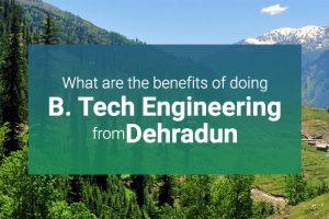benefits of doing B. Tech engineering from Dehradun